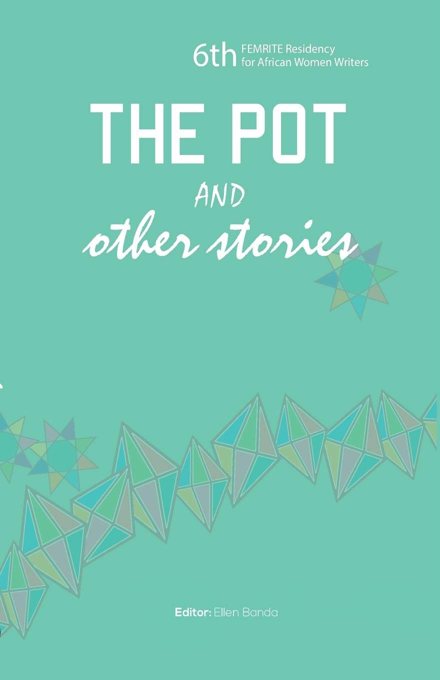The Pot and Other Stories (Stories of the 6th Femrite Residency for African Women Writers) by Ellen Banda-Aaku
