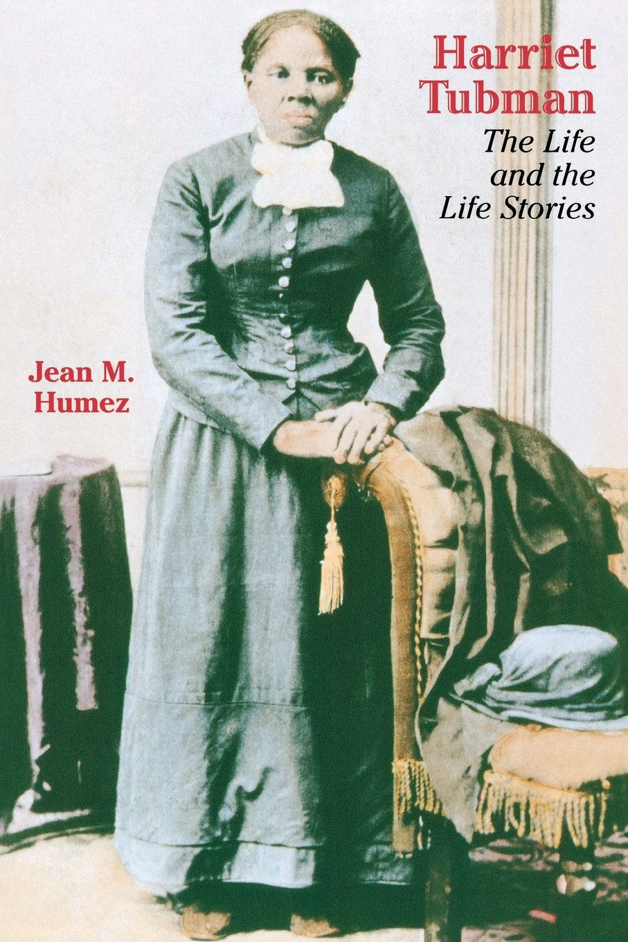 Harriet Tubman: The Life and the Life Stories by Jean M Humez