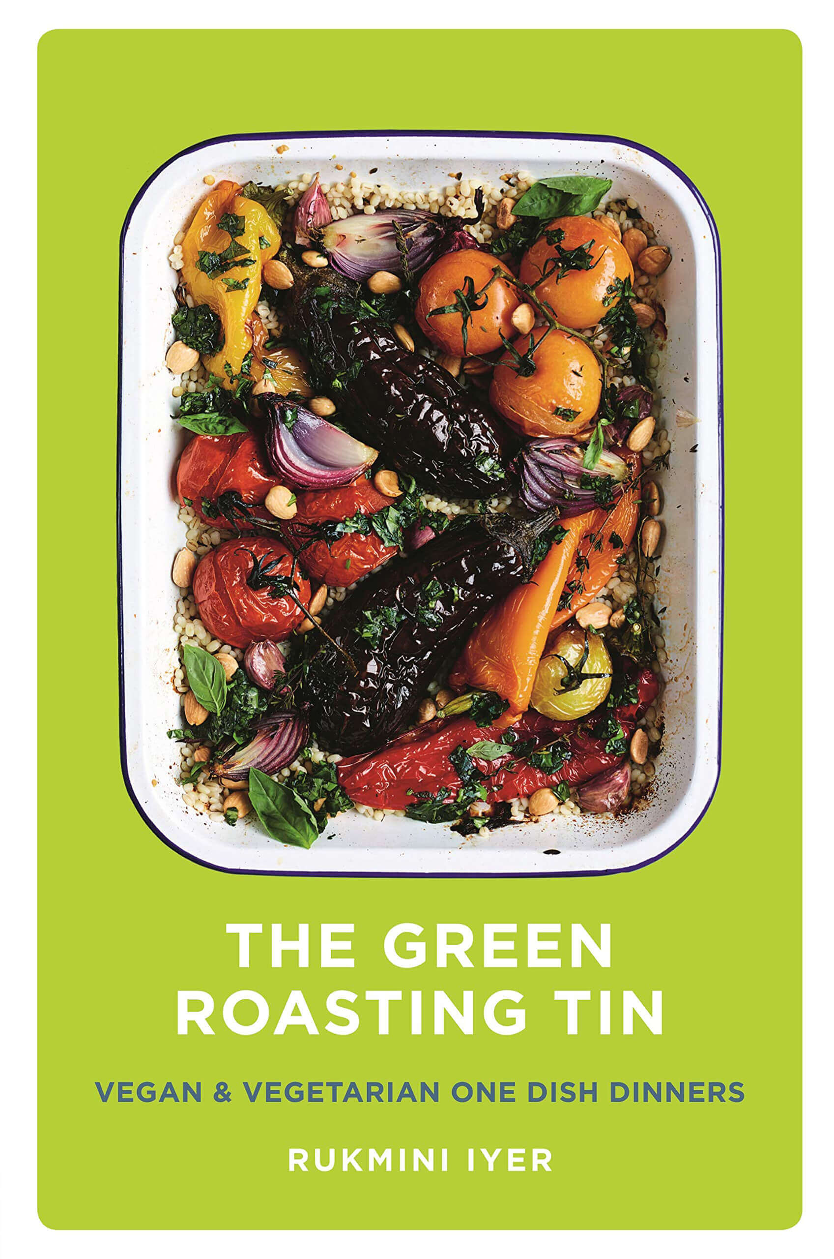 The Green Roasting Tin: Vegan and Vegetarian One Dish Dinners Book by Rukmini Iyer
